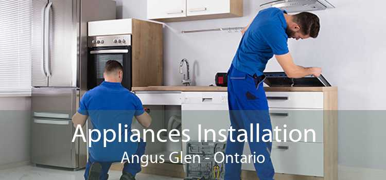 Appliances Installation Angus Glen - Ontario