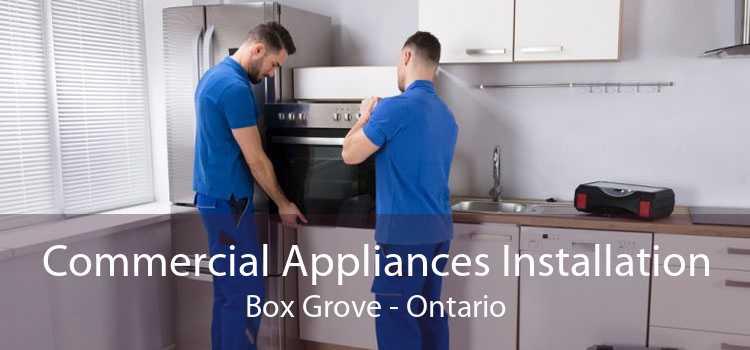 Commercial Appliances Installation Box Grove - Ontario