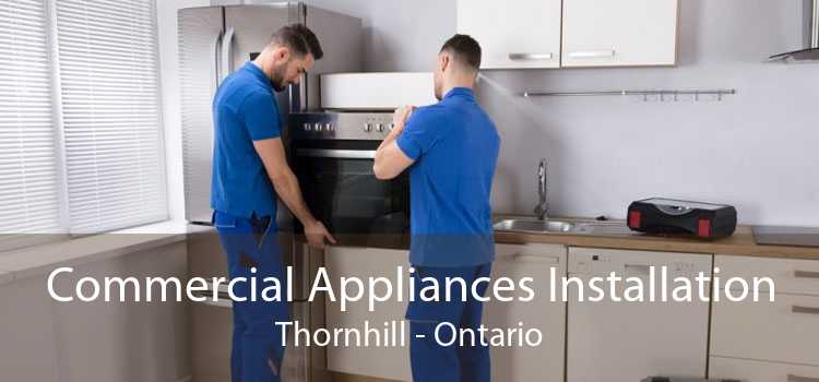 Commercial Appliances Installation Thornhill - Ontario