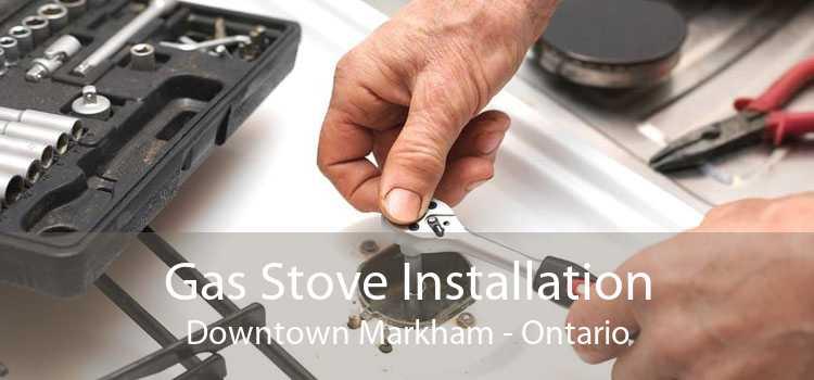 Gas Stove Installation Downtown Markham - Ontario