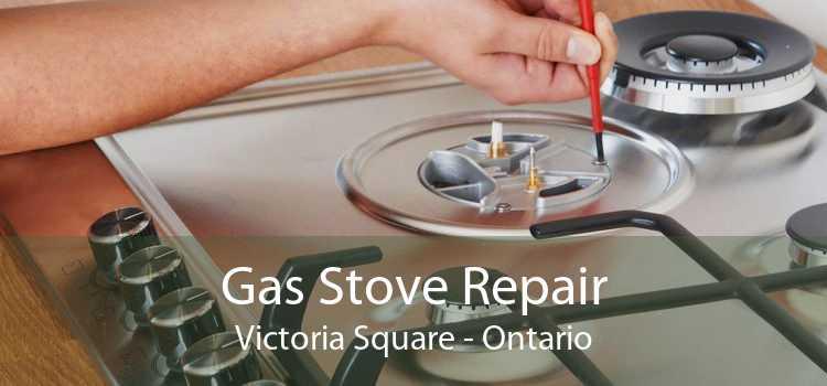 Gas Stove Repair Victoria Square - Ontario