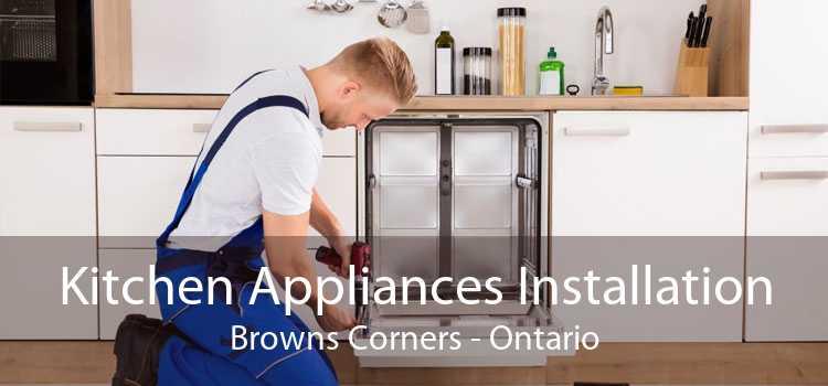Kitchen Appliances Installation Browns Corners - Ontario