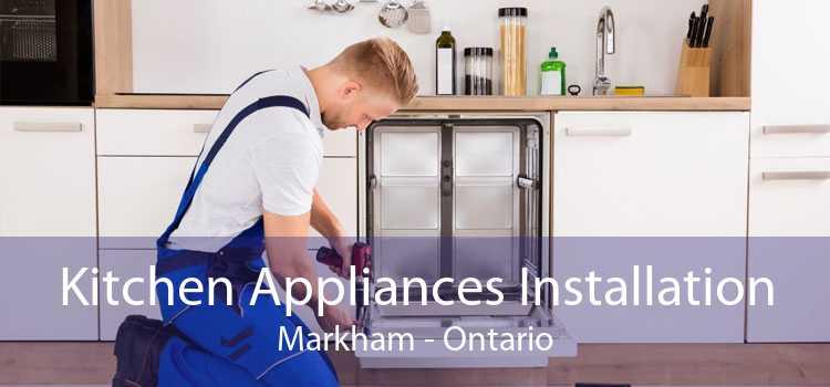 Kitchen Appliances Installation Markham - Ontario