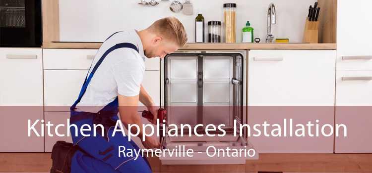 Kitchen Appliances Installation Raymerville - Ontario