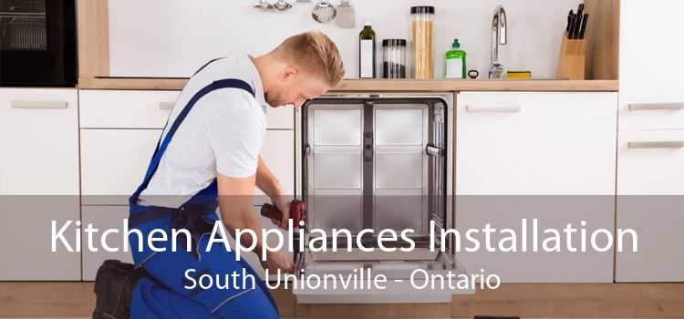 Kitchen Appliances Installation South Unionville - Ontario