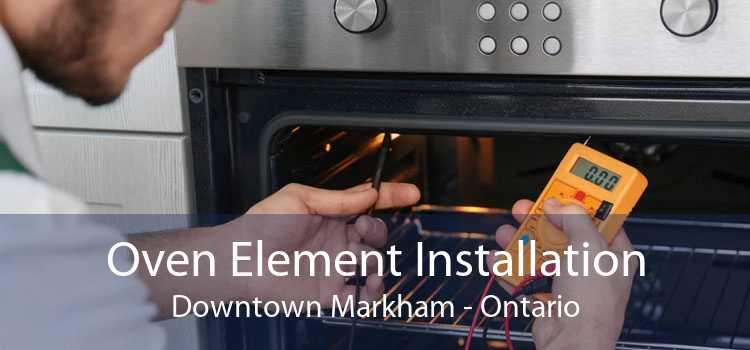Oven Element Installation Downtown Markham - Ontario