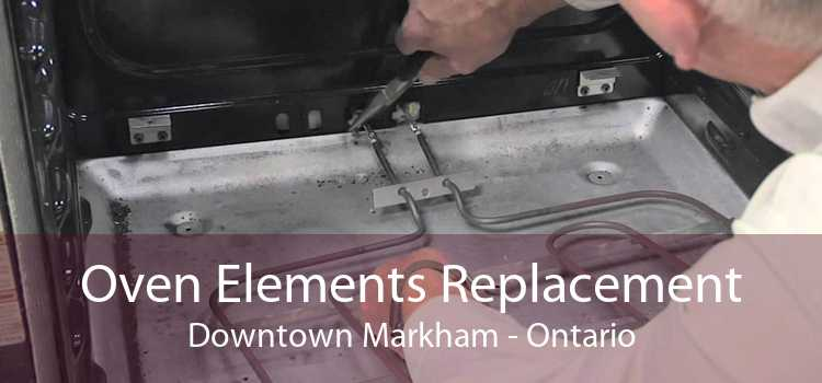 Oven Elements Replacement Downtown Markham - Ontario