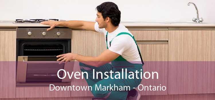 Oven Installation Downtown Markham - Ontario