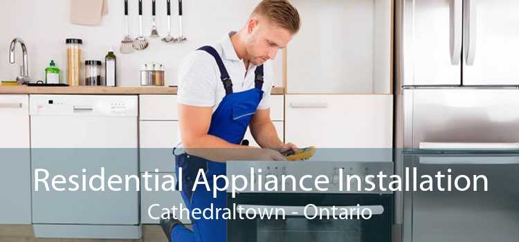 Residential Appliance Installation Cathedraltown - Ontario