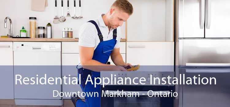 Residential Appliance Installation Downtown Markham - Ontario