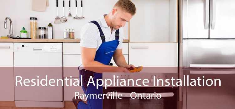 Residential Appliance Installation Raymerville - Ontario